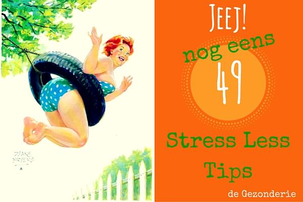 Stress Less dag 6: Nog eens 49 Stress Less tips