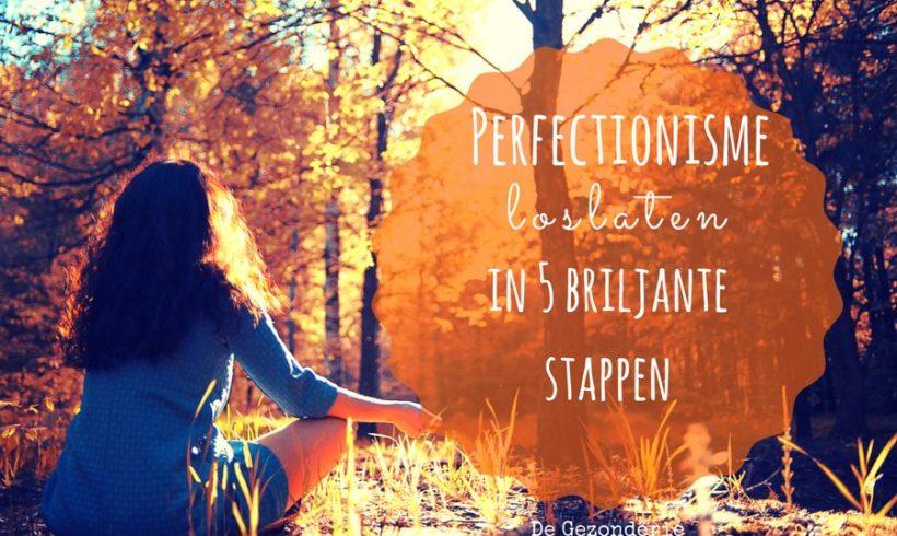 Perfectionisme loslaten in 5 Briljante Stappen (en waarom dat moet)